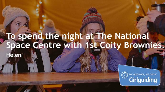 """To spend the night at The National Space Centre with 1st Coity Brownies"" - Helen"