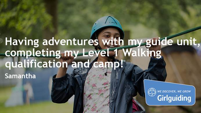 """Having adventures with my guide unit, completing my Level 1 walking qualification and camp!"" - Samanatha"
